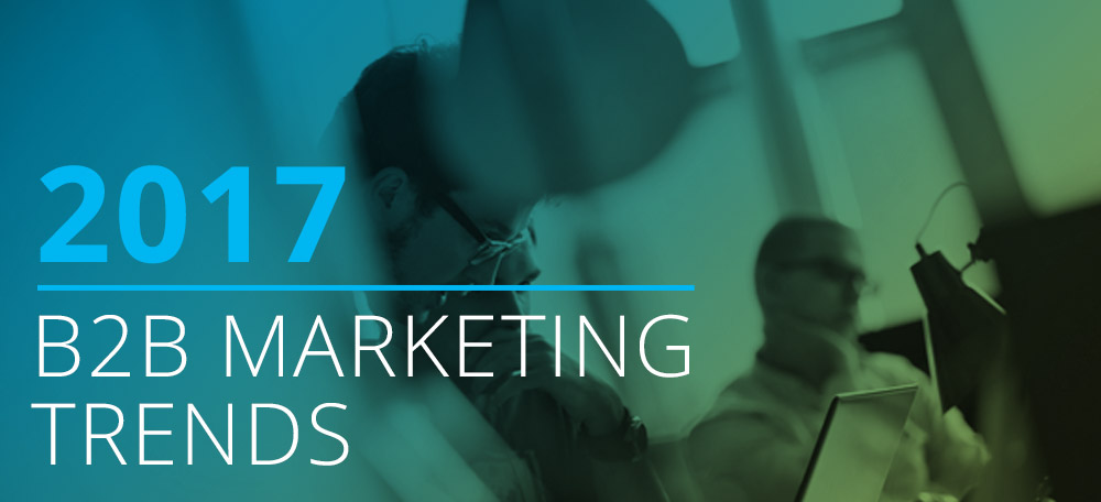 B2B Marketing Trends for 2017