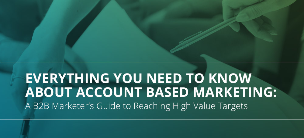 Everything you need to know about Account Based Marketing: A B2B Marketers Guide to Reaching High-Value Targets