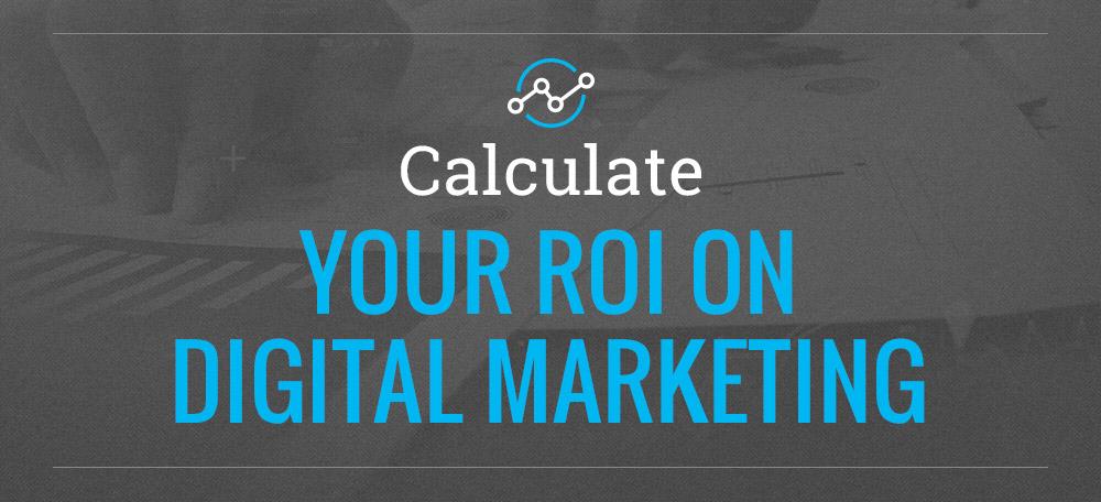 Calculate Your Digital Marketing ROI